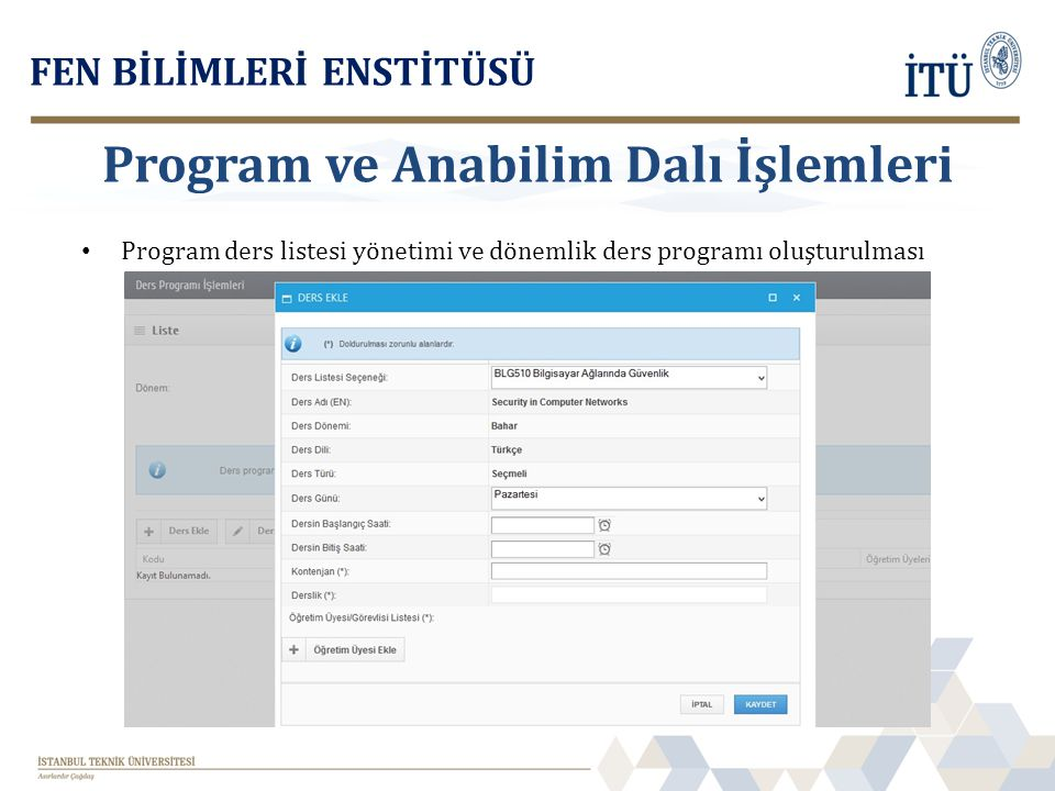 Program ders listesi yönetimi ve dönemlik ders programı oluşturulması FEN BİLİMLERİ ENSTİTÜSÜ Program ve Anabilim Dalı İşlemleri