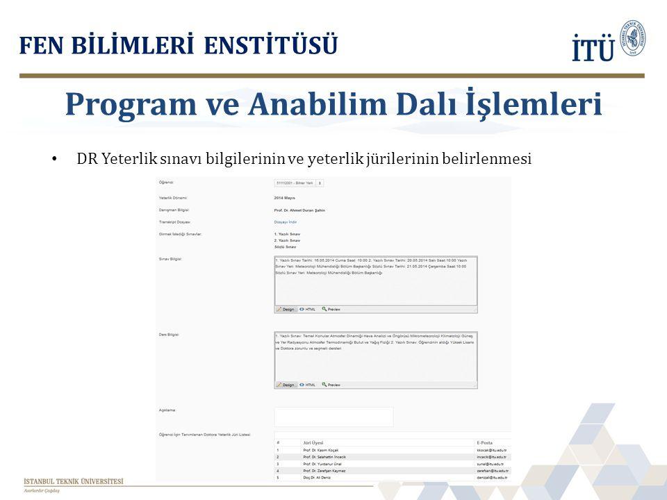 DR Yeterlik sınavı bilgilerinin ve yeterlik jürilerinin belirlenmesi FEN BİLİMLERİ ENSTİTÜSÜ Program ve Anabilim Dalı İşlemleri