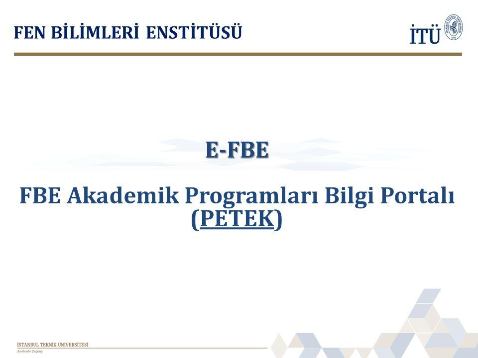 FEN BİLİMLERİ ENSTİTÜSÜ E-FBE FBE Akademik Programları Bilgi Portalı (PETEK)