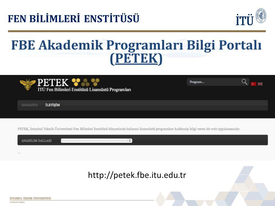 http://petek.fbe.itu.edu.tr FEN BİLİMLERİ ENSTİTÜSÜ FBE Akademik Programları Bilgi Portalı (PETEK)