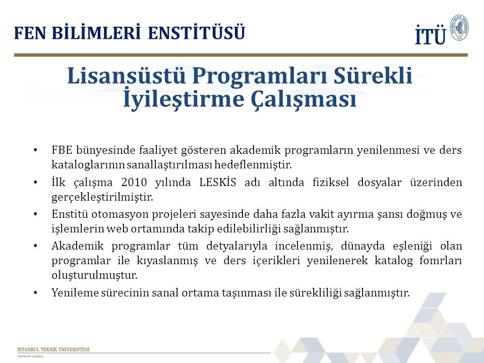 FBE bünyesinde faaliyet gösteren akademik programların yenilenmesi ve ders kataloglarının sanallaştırılması hedeflenmiştir. İlk çalışma 2010 yılında L