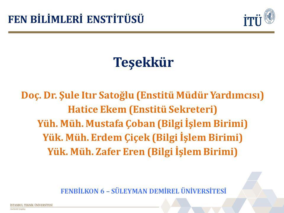 Teşekkür FEN BİLİMLERİ ENSTİTÜSÜ Doç. Dr. Şule Itır Satoğlu (Enstitü Müdür Yardımcısı) Hatice Ekem (Enstitü Sekreteri) Yüh. Müh. Mustafa Çoban (Bilgi