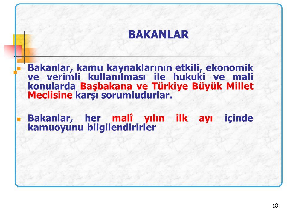 18 BAKANLAR Bakanlar, kamu kaynaklarının etkili, ekonomik ve verimli kullanılması ile hukuki ve mali konularda Başbakana ve Türkiye Büyük Millet Mecli
