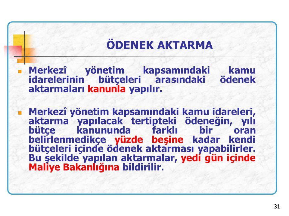 31 Merkezî yönetim kapsamındaki kamu idarelerinin bütçeleri arasındaki ödenek aktarmaları kanunla yapılır. Merkezî yönetim kapsamındaki kamu idareleri