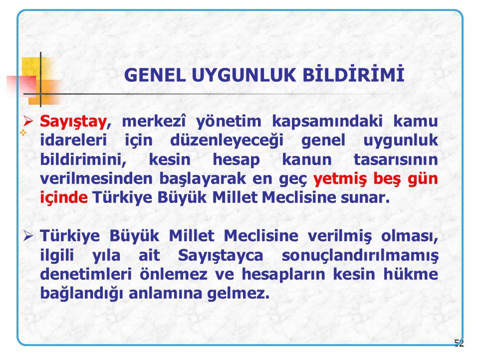 52   Sayıştay, merkezî yönetim kapsamındaki kamu idareleri için düzenleyeceği genel uygunluk bildirimini, kesin hesap kanun tasarısının verilmesinde