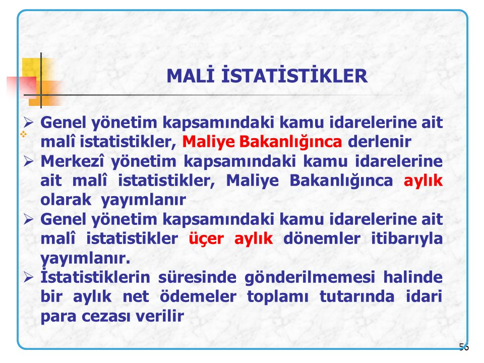 56   Genel yönetim kapsamındaki kamu idarelerine ait malî istatistikler, Maliye Bakanlığınca derlenir  Merkezî yönetim kapsamındaki kamu idarelerin