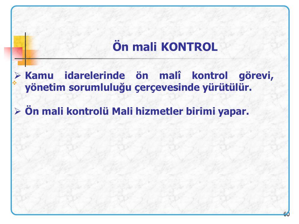 60   Kamu idarelerinde ön malî kontrol görevi, yönetim sorumluluğu çerçevesinde yürütülür.  Ön mali kontrolü Mali hizmetler birimi yapar. Ön mali K