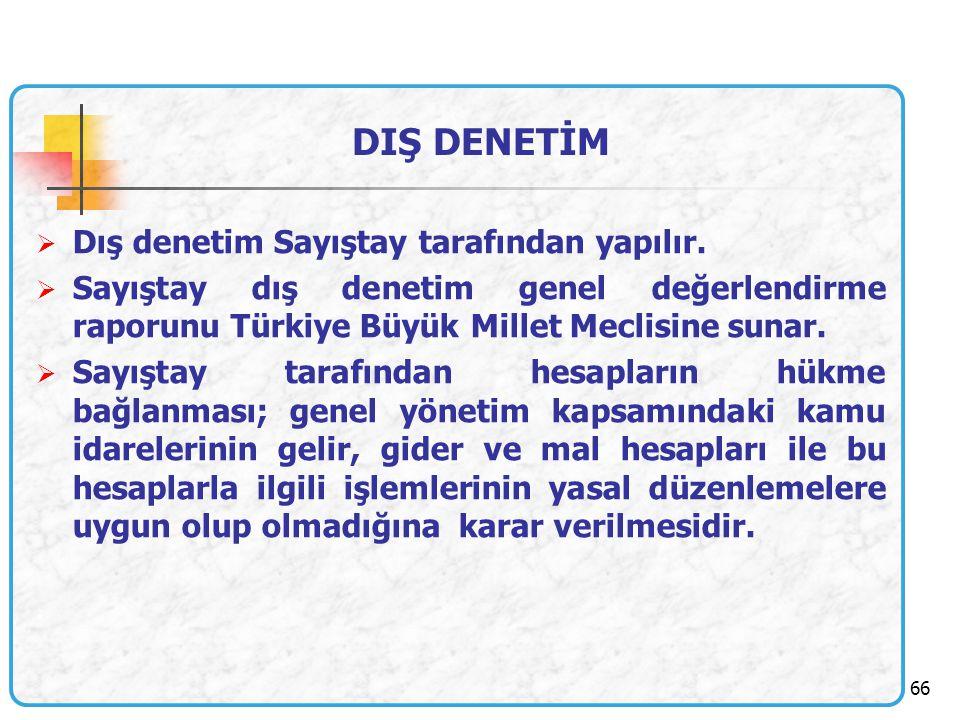 66 DIŞ DENETİM  Dış denetim Sayıştay tarafından yapılır.  Sayıştay dış denetim genel değerlendirme raporunu Türkiye Büyük Millet Meclisine sunar. 
