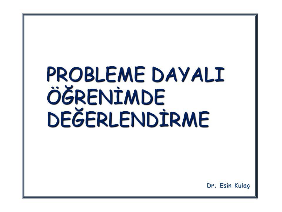 PROBLEME DAYALI ÖĞRENİMDE DEĞERLENDİRME Dr. Esin Kulaç