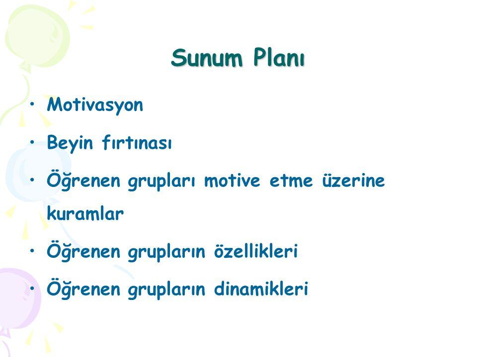 Sunum Planı Motivasyon Beyin fırtınası Öğrenen grupları motive etme üzerine kuramlar Öğrenen grupların özellikleri Öğrenen grupların dinamikleri