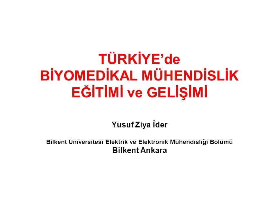 TÜRKİYE'de BİYOMEDİKAL MÜHENDİSLİK EĞİTİMİ ve GELİŞİMİ Türkiye'deki BMM lisanüstü ve lisans programları ve gelişimi Türkiye'de BMM eğitiminin gelişmesini etkileyen faktörler