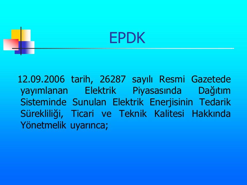 EPDK 12.09.2006 tarih, 26287 sayılı Resmi Gazetede yayımlanan Elektrik Piyasasında Dağıtım Sisteminde Sunulan Elektrik Enerjisinin Tedarik Sürekliliği