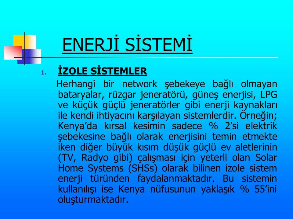 ENERJİ SİSTEMİ 1. İZOLE SİSTEMLER Herhangi bir network şebekeye bağlı olmayan bataryalar, rüzgar jeneratörü, güneş enerjisi, LPG ve küçük güçlü jenera
