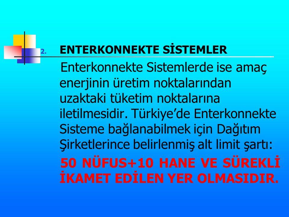 2. ENTERKONNEKTE SİSTEMLER Enterkonnekte Sistemlerde ise amaç enerjinin üretim noktalarından uzaktaki tüketim noktalarına iletilmesidir. Türkiye'de En
