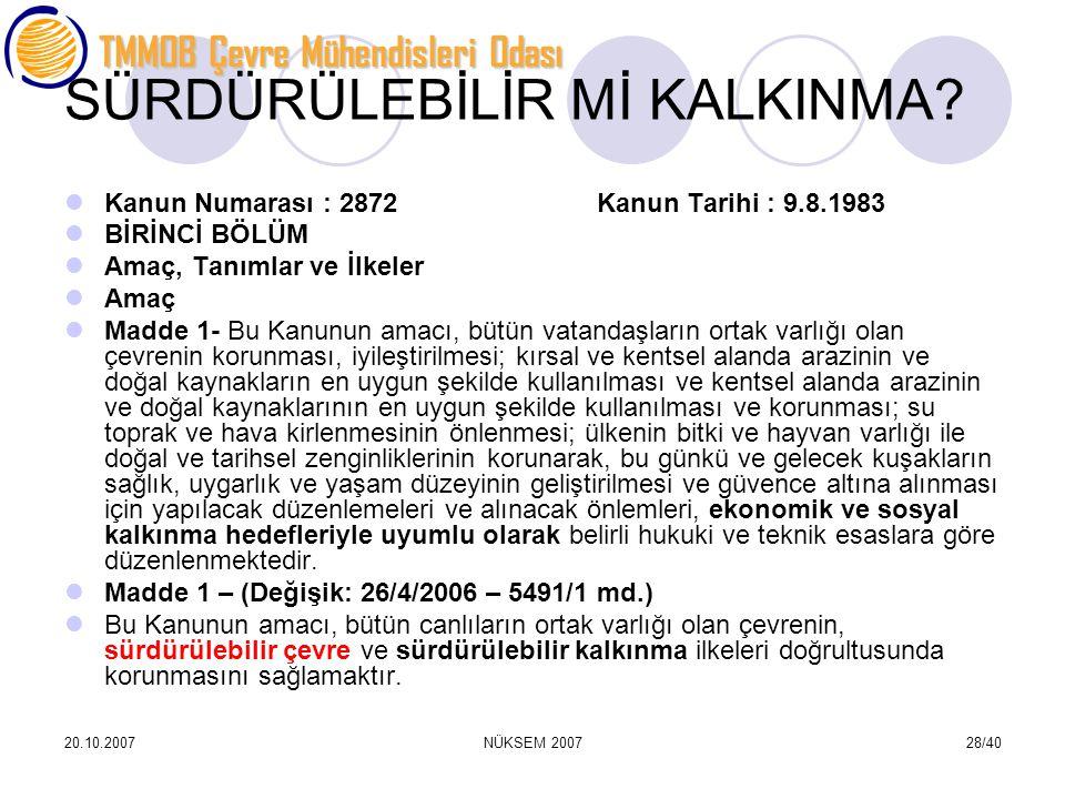 TMMOB Çevre Mühendisleri Odası 20.10.2007NÜKSEM 200728/40 SÜRDÜRÜLEBİLİR Mİ KALKINMA? Kanun Numarası : 2872 Kanun Tarihi : 9.8.1983 BİRİNCİ BÖLÜM Amaç