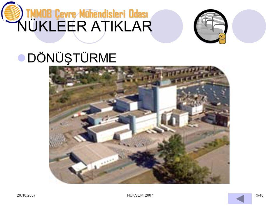 TMMOB Çevre Mühendisleri Odası 20.10.2007NÜKSEM 20079/40 NÜKLEER ATIKLAR DÖNÜŞTÜRME