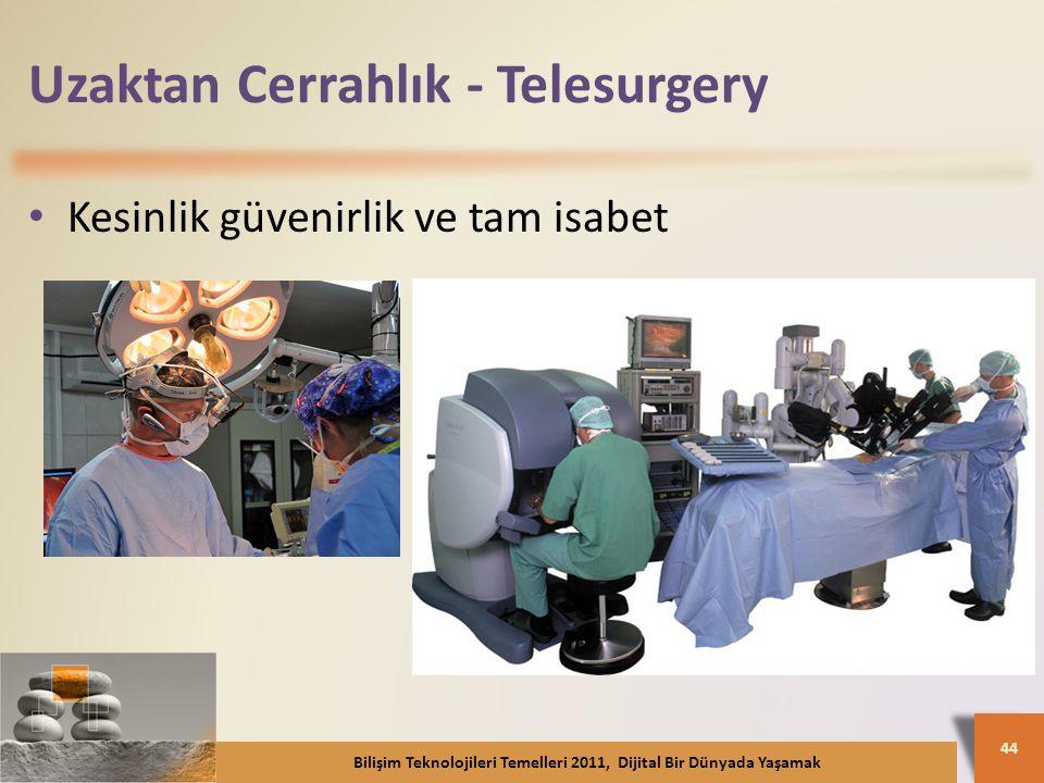 Uzaktan Cerrahlık - Telesurgery Kesinlik güvenirlik ve tam isabet Bilişim Teknolojileri Temelleri 2011, Dijital Bir Dünyada Yaşamak 44