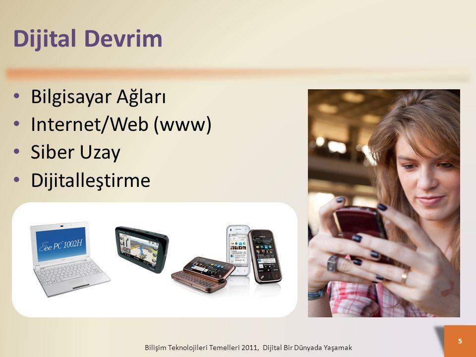 5 Dijital Devrim Bilgisayar Ağları Internet/Web (www) Siber Uzay Dijitalleştirme Bilişim Teknolojileri Temelleri 2011, Dijital Bir Dünyada Yaşamak