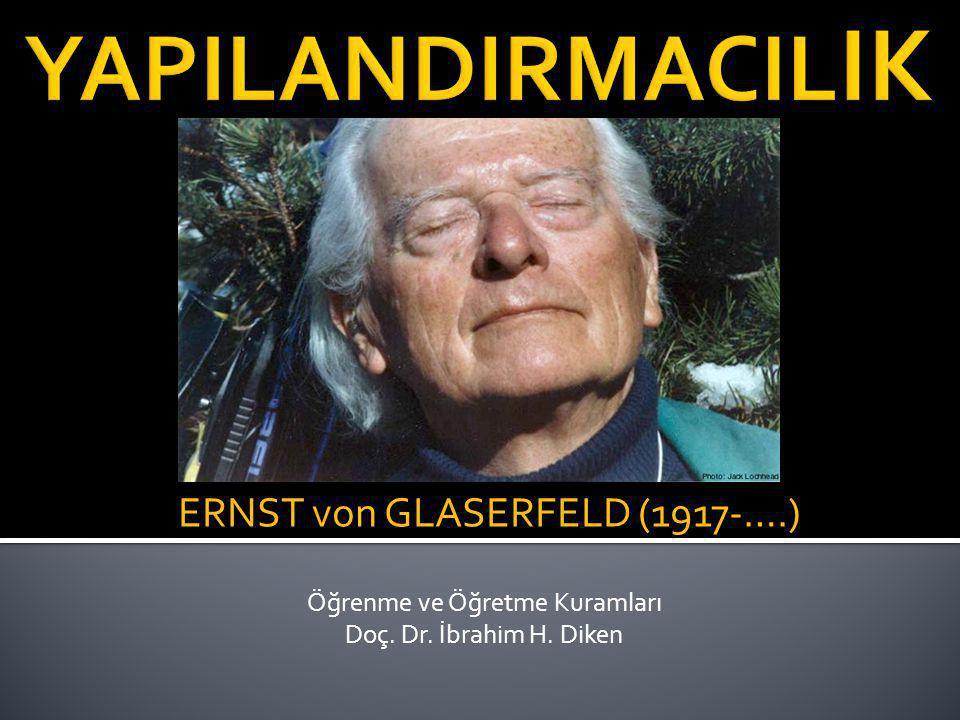 Öğrenme ve Öğretme Kuramları Doç. Dr. İbrahim H. Diken ERNST von GLASERFELD (1917-….)