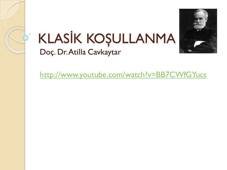 KLAS İ K KOŞULLANMA Doç. Dr. Atilla Cavkaytar http://www.youtube.com/watch?v=BB7CWfGYucs