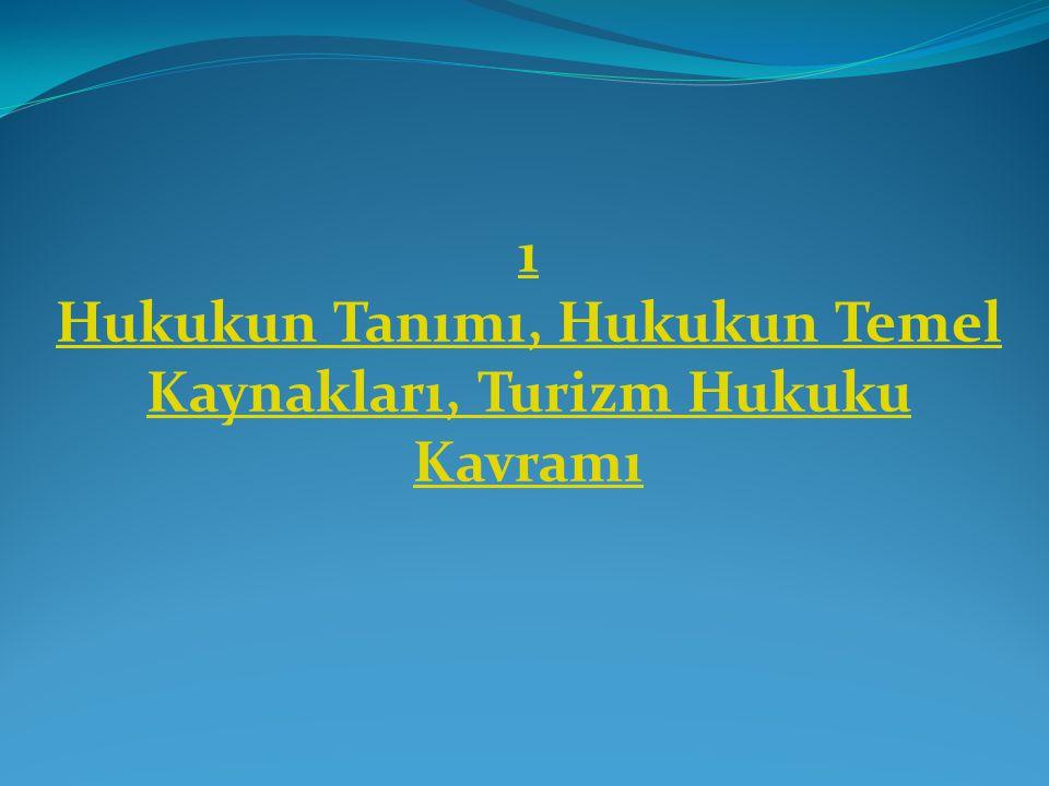 1 Hukukun Tanımı, Hukukun Temel Kaynakları, Turizm Hukuku Kavramı