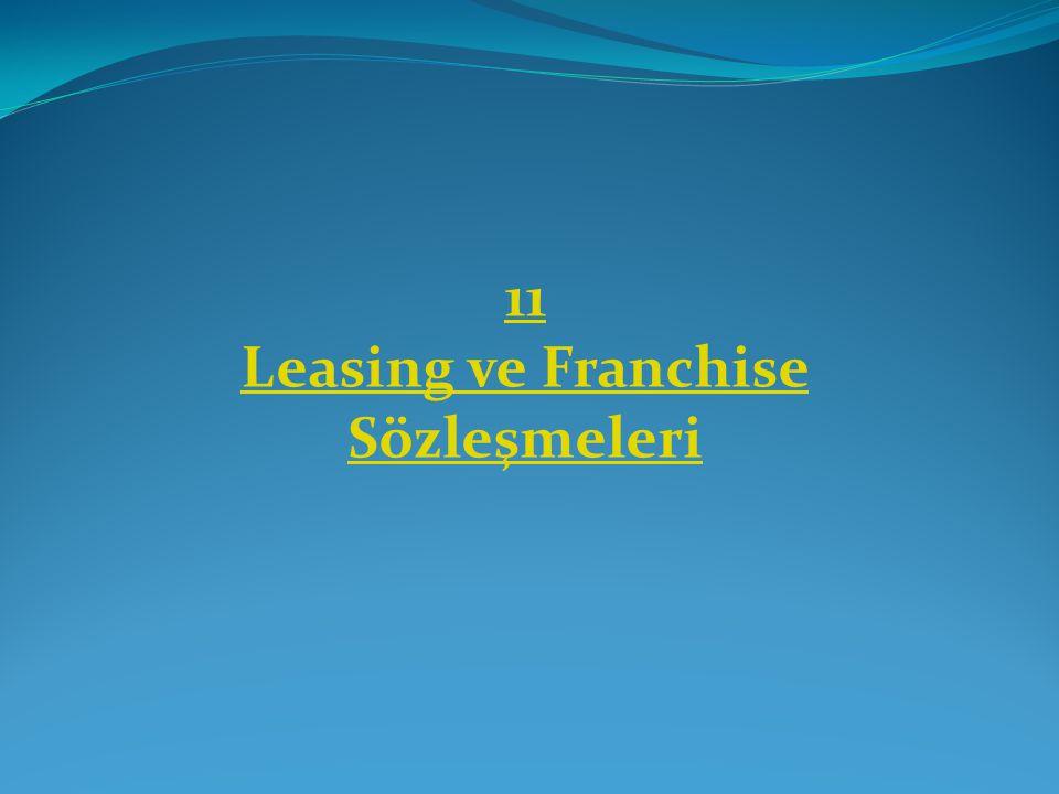 11 Leasing ve Franchise Sözleşmeleri
