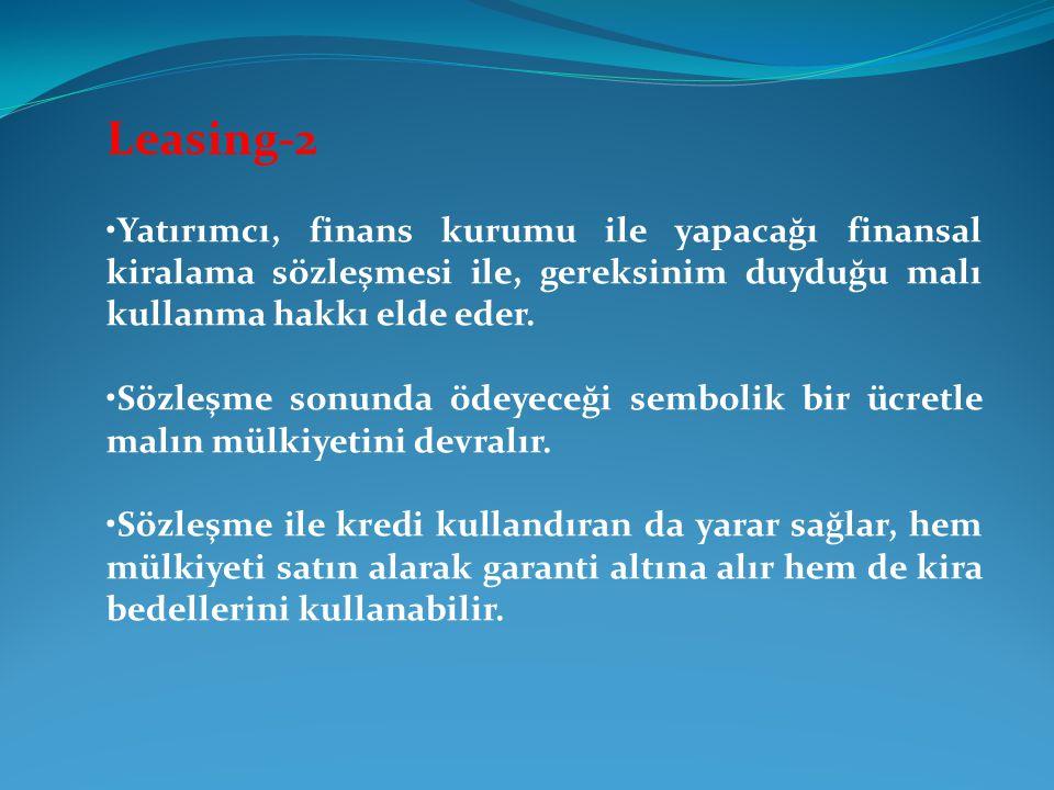 Leasing-2 Yatırımcı, finans kurumu ile yapacağı finansal kiralama sözleşmesi ile, gereksinim duyduğu malı kullanma hakkı elde eder. Sözleşme sonunda ö