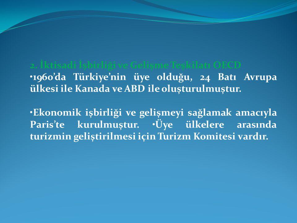 2. İktisadi İşbirliği ve Gelişme Teşkilatı OECD 1960'da Türkiye'nin üye olduğu, 24 Batı Avrupa ülkesi ile Kanada ve ABD ile oluşturulmuştur. Ekonomik