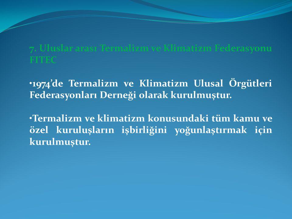 7. Uluslar arası Termalizm ve Klimatizm Federasyonu FITEC 1974'de Termalizm ve Klimatizm Ulusal Örgütleri Federasyonları Derneği olarak kurulmuştur. T