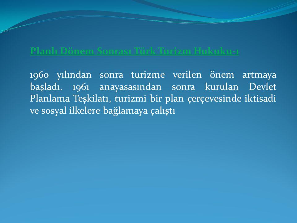 Planlı Dönem Sonrası Türk Turizm Hukuku-1 1960 yılından sonra turizme verilen önem artmaya başladı. 1961 anayasasından sonra kurulan Devlet Planlama T