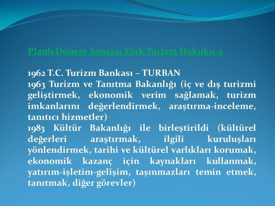 Planlı Dönem Sonrası Türk Turizm Hukuku-2 1962 T.C. Turizm Bankası – TURBAN 1963 Turizm ve Tanıtma Bakanlığı (iç ve dış turizmi geliştirmek, ekonomik