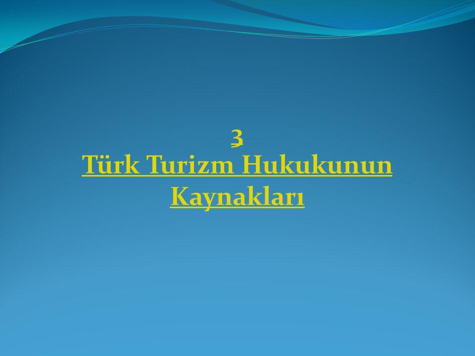 3 Türk Turizm Hukukunun Kaynakları