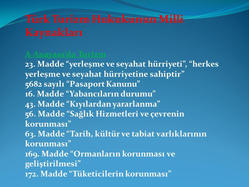 """Türk Turizm Hukukunun Milli Kaynakları A-Anayasa'da Turizm 23. Madde """"yerleşme ve seyahat hürriyeti"""", """"herkes yerleşme ve seyahat hürriyetine sahiptir"""