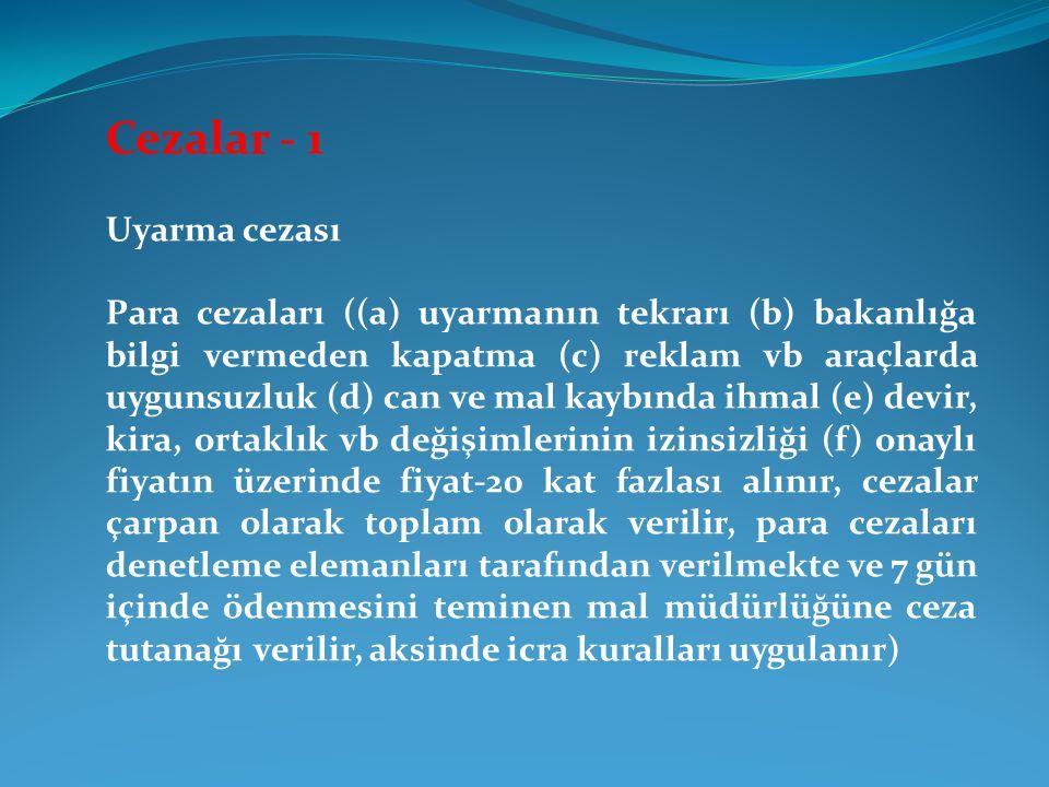 Cezalar - 1 Uyarma cezası Para cezaları ((a) uyarmanın tekrarı (b) bakanlığa bilgi vermeden kapatma (c) reklam vb araçlarda uygunsuzluk (d) can ve mal