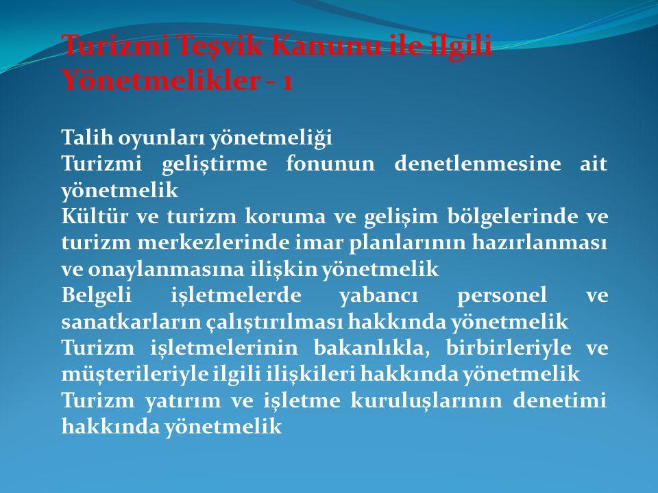 Turizmi Teşvik Kanunu ile ilgili Yönetmelikler - 1 Talih oyunları yönetmeliği Turizmi geliştirme fonunun denetlenmesine ait yönetmelik Kültür ve turiz