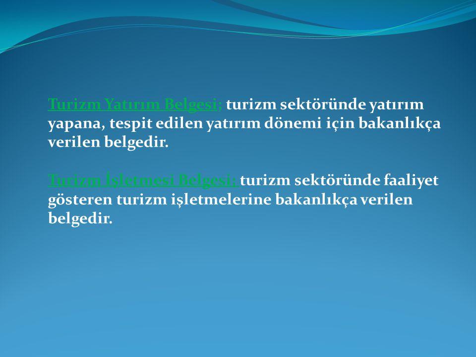 Turizm Yatırım Belgesi; turizm sektöründe yatırım yapana, tespit edilen yatırım dönemi için bakanlıkça verilen belgedir. Turizm İşletmesi Belgesi; tur