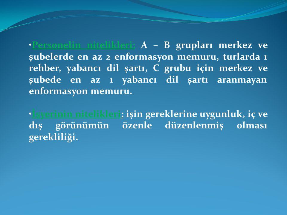 Personelin nitelikleri: A – B grupları merkez ve şubelerde en az 2 enformasyon memuru, turlarda 1 rehber, yabancı dil şartı, C grubu için merkez ve şu