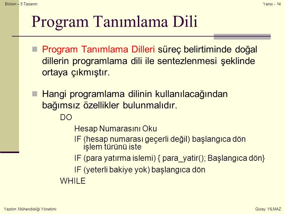 Bölüm – 5 Tasarım Yazılım Mühendisliği YönetimiGüray YILMAZ Yansı - 14 Program Tanımlama Dili Program Tanımlama Dilleri süreç belirtiminde doğal dille