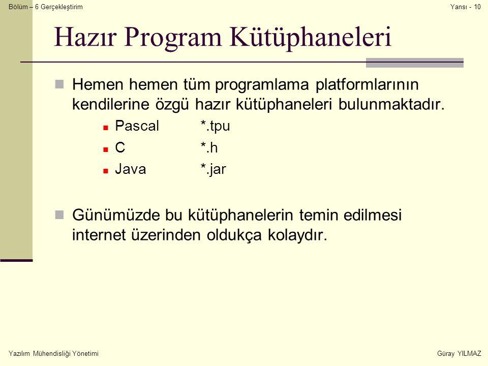 Bölüm – 6 Gerçekleştirim Yazılım Mühendisliği YönetimiGüray YILMAZ Yansı - 10 Hazır Program Kütüphaneleri Hemen hemen tüm programlama platformlarının