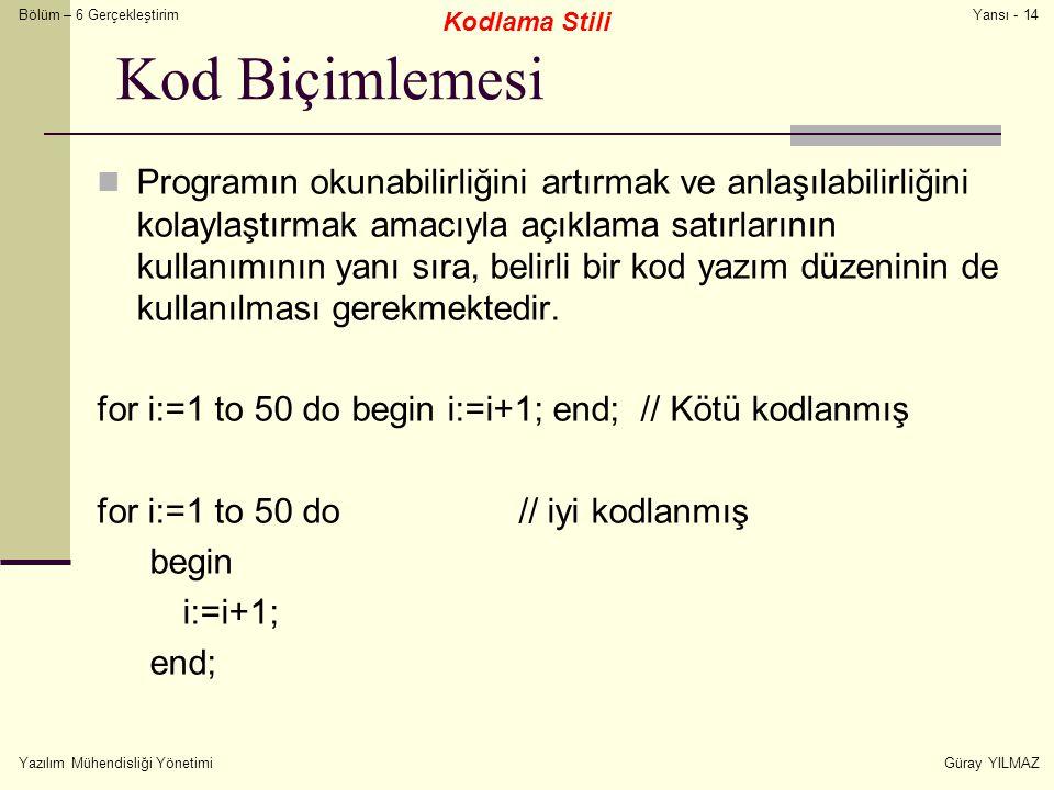 Bölüm – 6 Gerçekleştirim Yazılım Mühendisliği YönetimiGüray YILMAZ Yansı - 14 Kod Biçimlemesi Programın okunabilirliğini artırmak ve anlaşılabilirliği