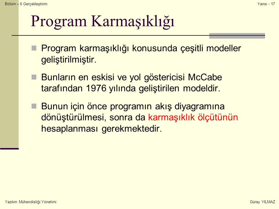 Bölüm – 6 Gerçekleştirim Yazılım Mühendisliği YönetimiGüray YILMAZ Yansı - 17 Program Karmaşıklığı Program karmaşıklığı konusunda çeşitli modeller gel