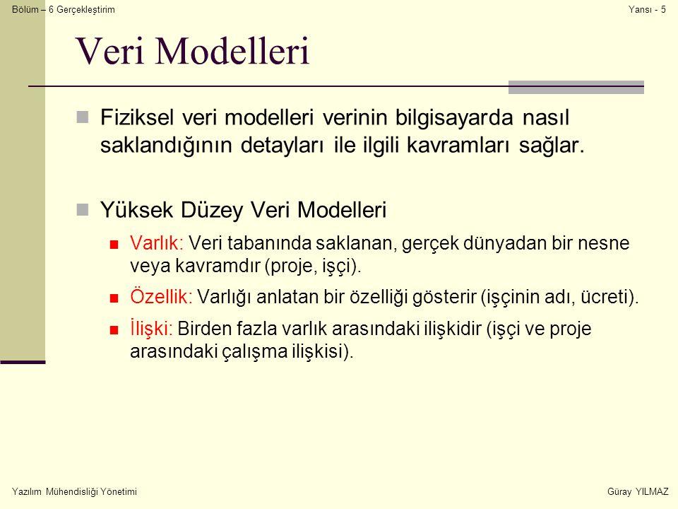 Bölüm – 6 Gerçekleştirim Yazılım Mühendisliği YönetimiGüray YILMAZ Yansı - 5 Veri Modelleri Fiziksel veri modelleri verinin bilgisayarda nasıl sakland