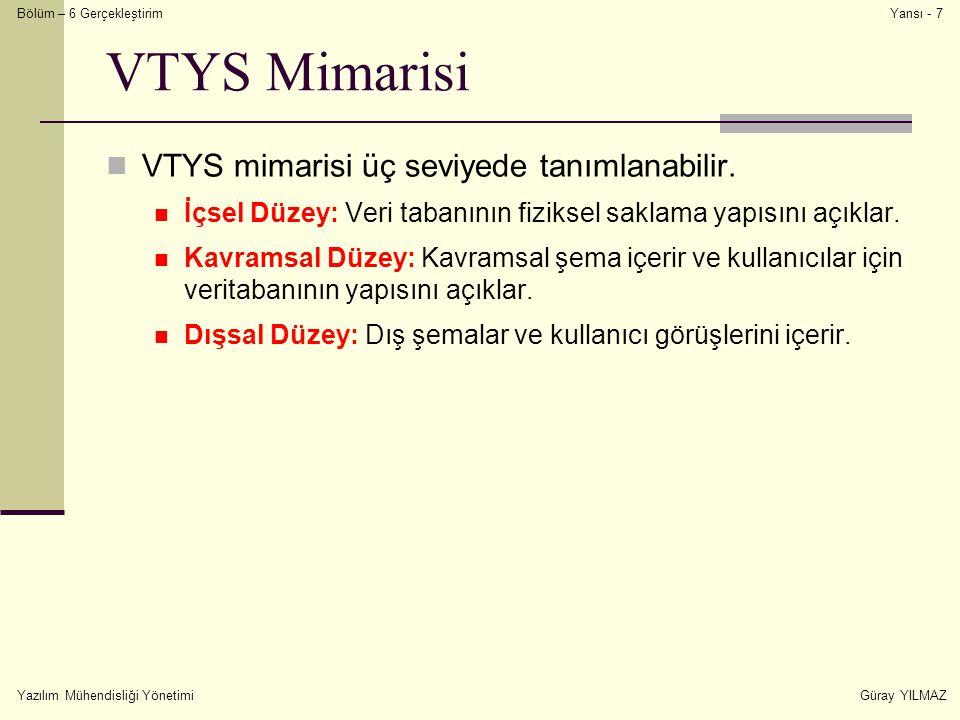 Bölüm – 6 Gerçekleştirim Yazılım Mühendisliği YönetimiGüray YILMAZ Yansı - 7 VTYS Mimarisi VTYS mimarisi üç seviyede tanımlanabilir. İçsel Düzey: Veri