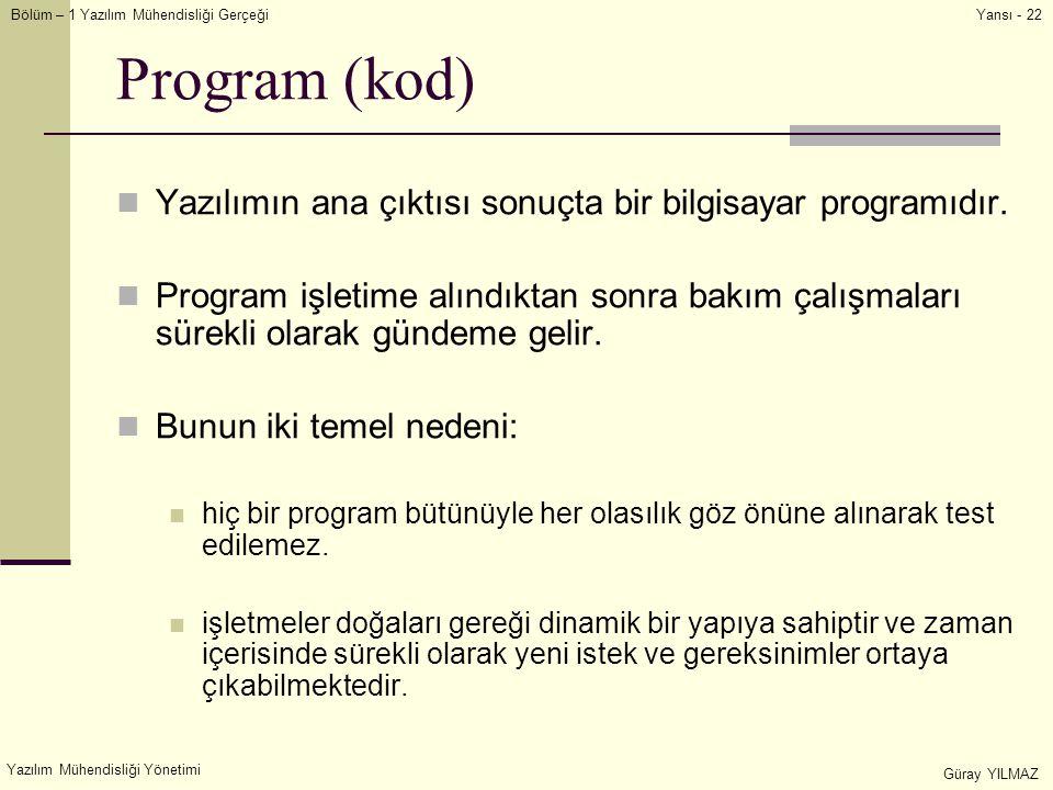 Bölüm – 1 Yazılım Mühendisliği Gerçeği Yazılım Mühendisliği Yönetimi Güray YILMAZ Yansı - 22 Program (kod) Yazılımın ana çıktısı sonuçta bir bilgisaya