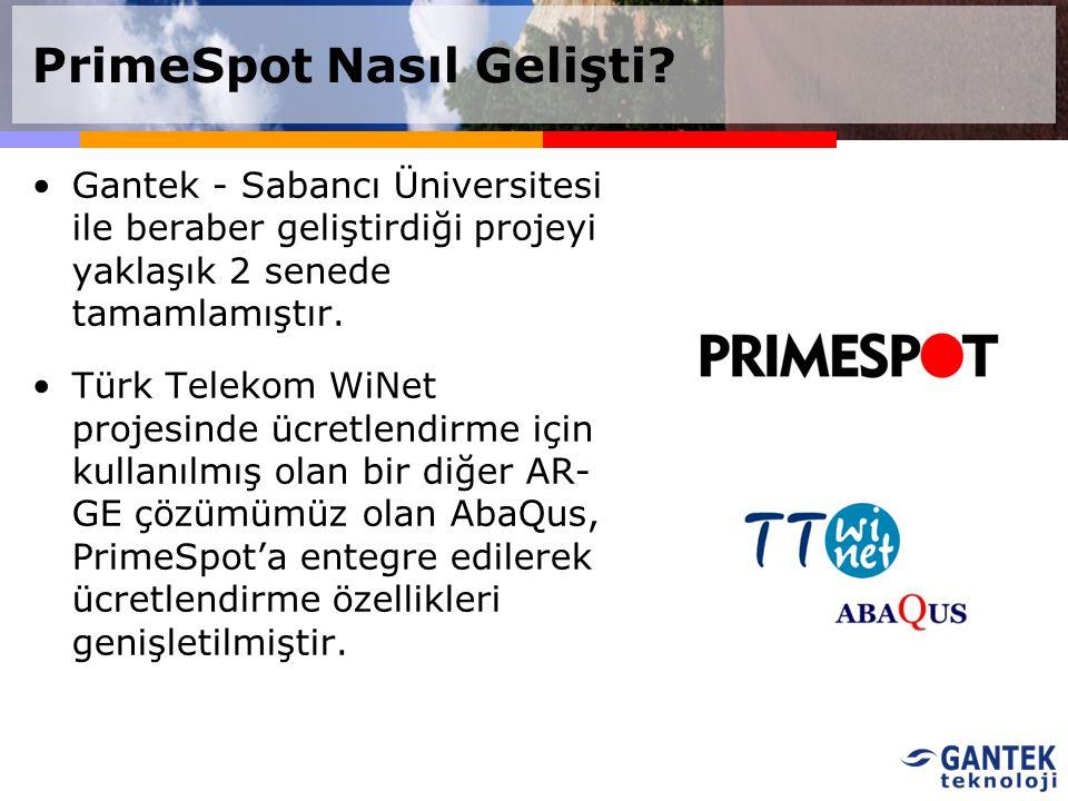 PrimeSpot Nasıl Gelişti? Gantek - Sabancı Üniversitesi ile beraber geliştirdiği projeyi yaklaşık 2 senede tamamlamıştır. Türk Telekom WiNet projesinde