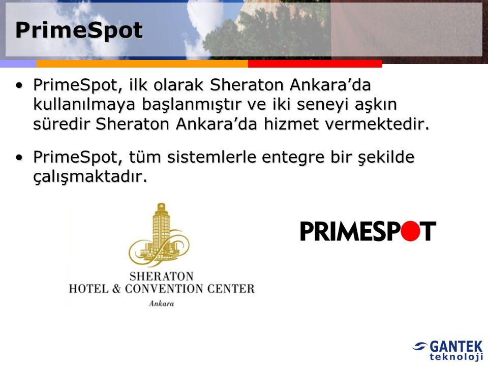 PrimeSpot PrimeSpot, ilk olarak Sheraton Ankara'da kullanılmaya başlanmıştır ve iki seneyi aşkın süredir Sheraton Ankara'da hizmet vermektedir.PrimeSp