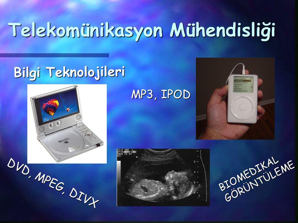 Telekomünikasyon Mühendisliği Bilgi Teknolojileri DVD, MPEG, DIVX MP3, IPOD BIOMEDIKAL GÖRÜNTÜLEME