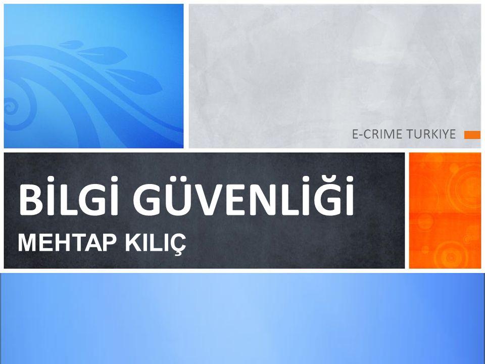 E-CRIME TURKIYE BİLGİ GÜVENLİĞİ MEHTAP KILIÇ