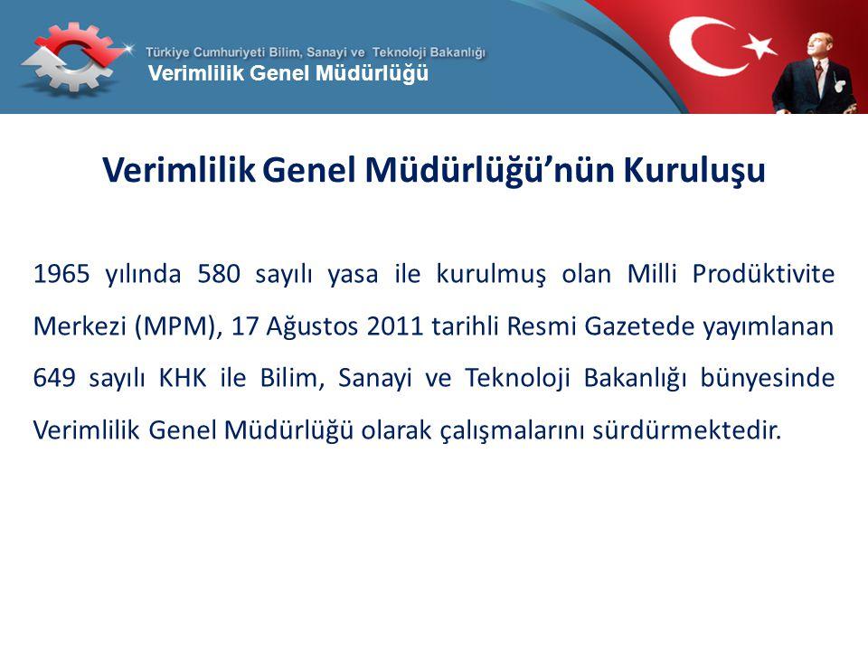 Verimlilik Genel Müdürlüğü Verimlilik Genel Müdürlüğü'nün Kuruluşu 1965 yılında 580 sayılı yasa ile kurulmuş olan Milli Prodüktivite Merkezi (MPM), 17