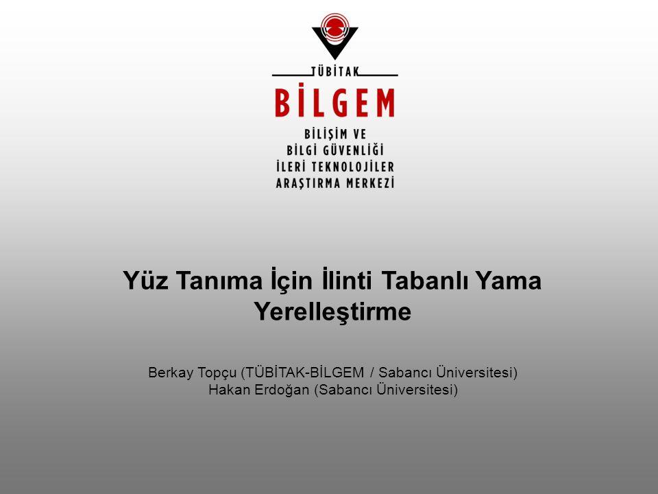 Yüz Tanıma İçin İlinti Tabanlı Yama Yerelleştirme Berkay Topçu (TÜBİTAK-BİLGEM / Sabancı Üniversitesi) Hakan Erdoğan (Sabancı Üniversitesi)